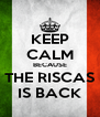 KEEP CALM BECAUSE THE RISCAS IS BACK - Personalised Poster A4 size