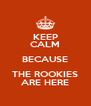 KEEP CALM BECAUSE THE ROOKIES ARE HERE - Personalised Poster A4 size