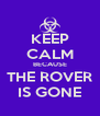 KEEP CALM BECAUSE THE ROVER IS GONE - Personalised Poster A4 size