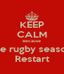 KEEP CALM Because The rugby season  Restart - Personalised Poster A4 size
