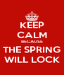 KEEP CALM BECAUSE THE SPRING WILL LOCK - Personalised Poster A4 size
