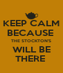 KEEP CALM BECAUSE  THE STOCKTON'S WILL BE THERE  - Personalised Poster A4 size