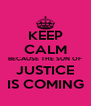 KEEP CALM BECAUSE THE SUN OF JUSTICE IS COMING - Personalised Poster A4 size