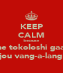 KEEP CALM because the tokoloshi gaan jou vang-a-lang - Personalised Poster A4 size
