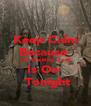 Keep Calm Because  The Walking Dead Is On   Tonight - Personalised Poster A4 size