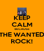 KEEP CALM BECAUSE THE WANTED ROCK! - Personalised Poster A4 size