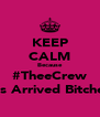 KEEP CALM Because #TheeCrew Has Arrived Bitches! - Personalised Poster A4 size