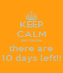 KEEP CALM BECAUSE there are 10 days left!! - Personalised Poster A4 size