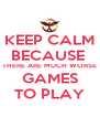 KEEP CALM BECAUSE  THERE ARE MUCH WORSE GAMES TO PLAY - Personalised Poster A4 size