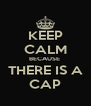 KEEP CALM BECAUSE  THERE IS A CAP - Personalised Poster A4 size