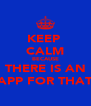 KEEP  CALM BECAUSE THERE IS AN APP FOR THAT - Personalised Poster A4 size
