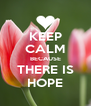 KEEP CALM BECAUSE THERE IS HOPE - Personalised Poster A4 size