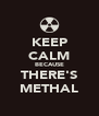 KEEP CALM BECAUSE THERE'S METHAL - Personalised Poster A4 size