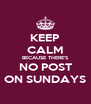 KEEP CALM BECAUSE THERE'S NO POST ON SUNDAYS - Personalised Poster A4 size
