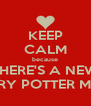 KEEP CALM because THERE'S A NEW HARRY POTTER MOVIE - Personalised Poster A4 size