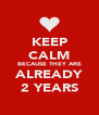 KEEP CALM BECAUSE THEY ARE ALREADY 2 YEARS - Personalised Poster A4 size