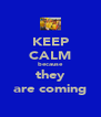KEEP CALM because they are coming - Personalised Poster A4 size