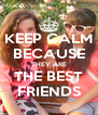 KEEP CALM BECAUSE THEY ARE THE BEST FRIENDS - Personalised Poster A4 size