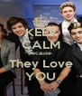 KEEP CALM Because  They Love YOU - Personalised Poster A4 size