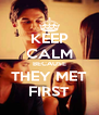 KEEP CALM BECAUSE THEY MET FIRST - Personalised Poster A4 size