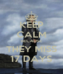KEEP CALM BECAUSE THEY MISS 17 DAYS - Personalised Poster A4 size