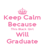 Keep Calm Because This Black Girl Will Graduate - Personalised Poster A4 size