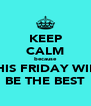 KEEP CALM because THIS FRIDAY WILL BE THE BEST - Personalised Poster A4 size