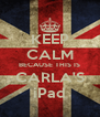 KEEP CALM BECAUSE THIS IS CARLA'S iPad - Personalised Poster A4 size