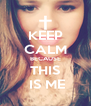 KEEP CALM BECAUSE THIS   IS ME  - Personalised Poster A4 size