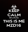 KEEP CALM BECAUSE THIS IS ME MZD16 - Personalised Poster A4 size