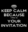 KEEP CALM BECAUSE THIS IS YOUR INVITATION - Personalised Poster A4 size
