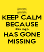 KEEP CALM BECAUSE this logo HAS GONE MISSING - Personalised Poster A4 size