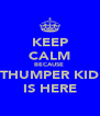KEEP CALM BECAUSE  THUMPER KID IS HERE - Personalised Poster A4 size