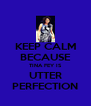 KEEP CALM BECAUSE TINA FEY IS UTTER PERFECTION - Personalised Poster A4 size