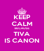 KEEP CALM BECAUSE TIVA IS CANON - Personalised Poster A4 size