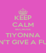 KEEP CALM BECAUSE TIYONNA DON'T GIVE A FUCK - Personalised Poster A4 size