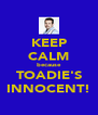 KEEP CALM because TOADIE'S INNOCENT! - Personalised Poster A4 size