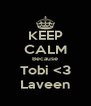 KEEP CALM Because Tobi <3 Laveen - Personalised Poster A4 size