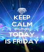 KEEP CALM BECAUSE TODAY IS FRIDAY - Personalised Poster A4 size