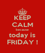 KEEP CALM because today is FRIDAY ! - Personalised Poster A4 size