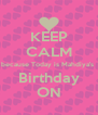 KEEP CALM because Today is Mahdiya's  Birthday ON - Personalised Poster A4 size
