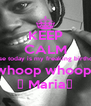 KEEP CALM because today is my freaking birthday18+ whoop whoop  ♥ Maria♥ - Personalised Poster A4 size