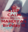 KEEP CALM Because today is my sweet MAHDIYA's Birthday !!! - Personalised Poster A4 size