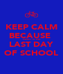 KEEP CALM BECAUSE  TODAY IS THE LAST DAY OF SCHOOL - Personalised Poster A4 size
