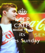 KEEP CALM Because Today its Sykes Sunday - Personalised Poster A4 size