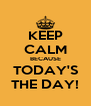 KEEP CALM BECAUSE TODAY'S THE DAY! - Personalised Poster A4 size