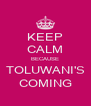 KEEP CALM BECAUSE TOLUWANI'S COMING - Personalised Poster A4 size