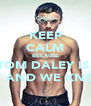 KEEP CALM BECAUSE TOM DALEY IS   SEXY AND WE KNOW IT - Personalised Poster A4 size