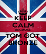 KEEP CALM BECAUSE TOM GOT BRONZE - Personalised Poster A4 size