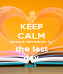 KEEP CALM because tommorrow  is  the last day - Personalised Poster A4 size